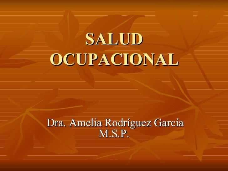 SALUD OCUPACIONAL Dra. Amelia Rodríguez García M.S.P.