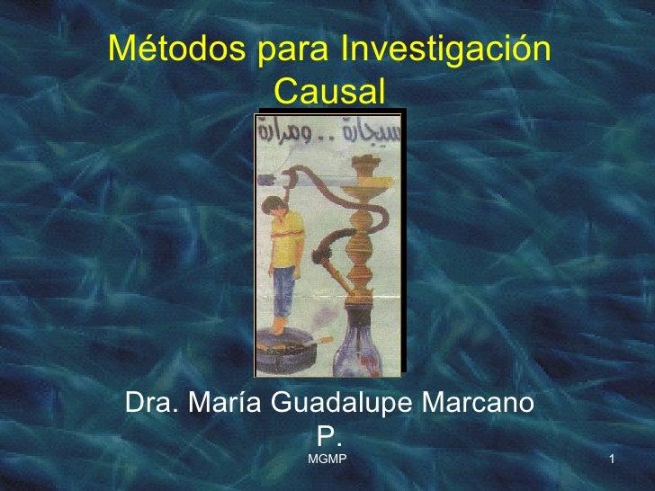 Métodos para Investigación Causal Dra. María Guadalupe Marcano P.