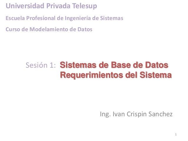 Universidad Privada Telesup Escuela Profesional de Ingeniería de Sistemas Curso de Modelamiento de Datos  Sesión 1: Sistem...