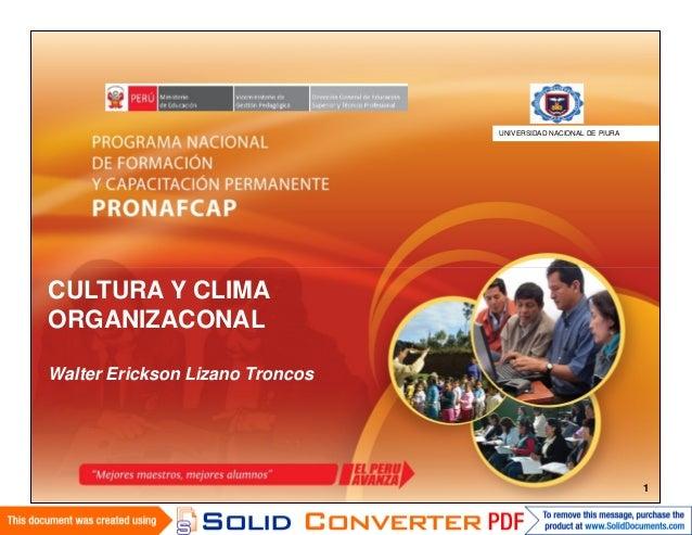 CULTURA Y CLIMA ORGANIZACONAL Walter Erickson Lizano Troncos UNIVERSIDAD NACIONAL DE PIURAiversidad 1 CULTURA Y CLIMA ORGA...
