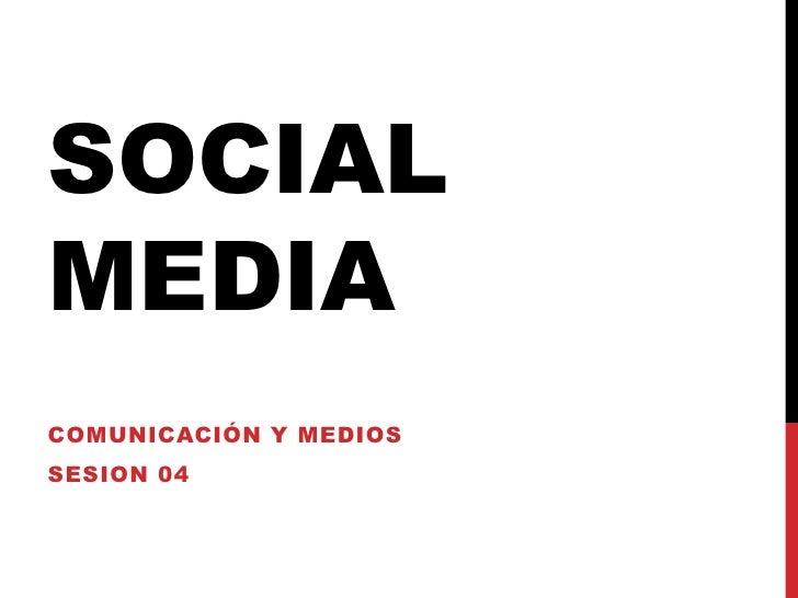 Social media<br />Comunicación y medios<br />sesion04<br />