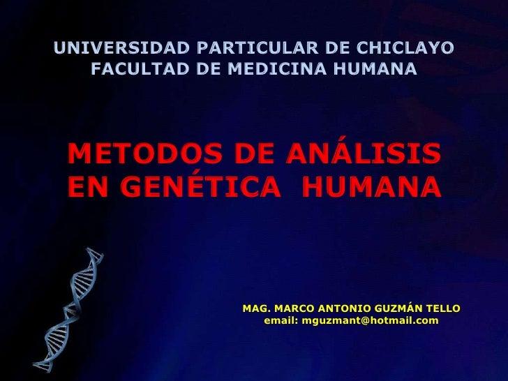 UNIVERSIDAD PARTICULAR DE CHICLAYO<br />FACULTAD DE MEDICINA HUMANA<br />METODOS DE ANÁLISIS EN GENÉTICA  HUMANA<br />MAG....