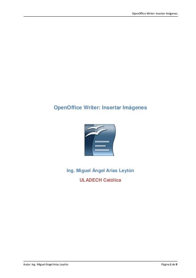 OpenOffice Writer: Insertar Imágenes Autor: Ing. Miguel Ángel Arias Leytón Página 1 de 9 OpenOffice Writer: Insertar Imáge...