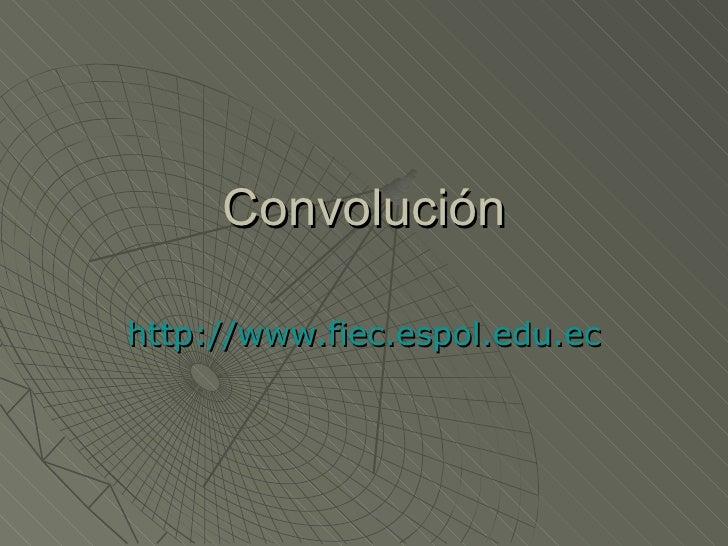 Convolución http://www.fiec.espol.edu.ec