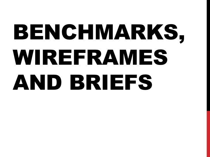 BENCHMARKS,WIREFRAMESAND BRIEFS