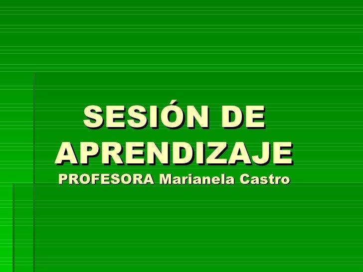 SESIÓN DE APRENDIZAJE PROFESORA Marianela Castro