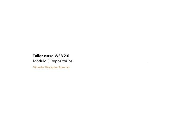 Taller curso WEB 2.0 Módulo 3 Repositorios Vicente Hinojosa Alarcón