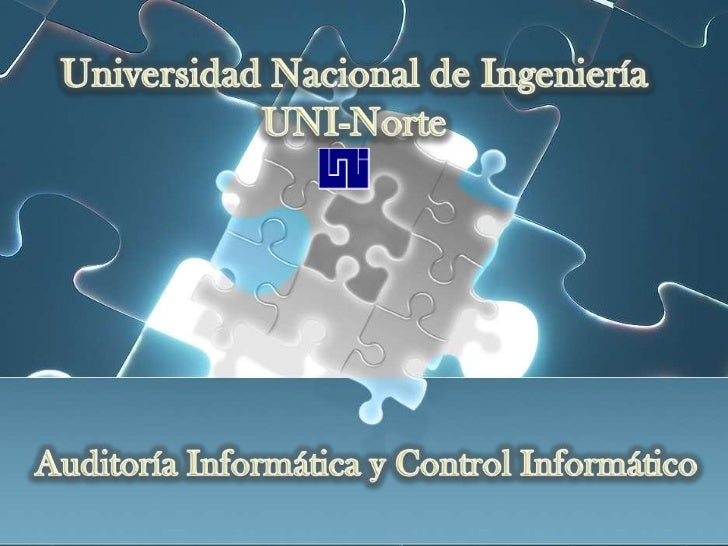 Universidad Nacional de Ingeniería<br />UNI-Norte<br />Auditoría Informática y Control Informático <br />