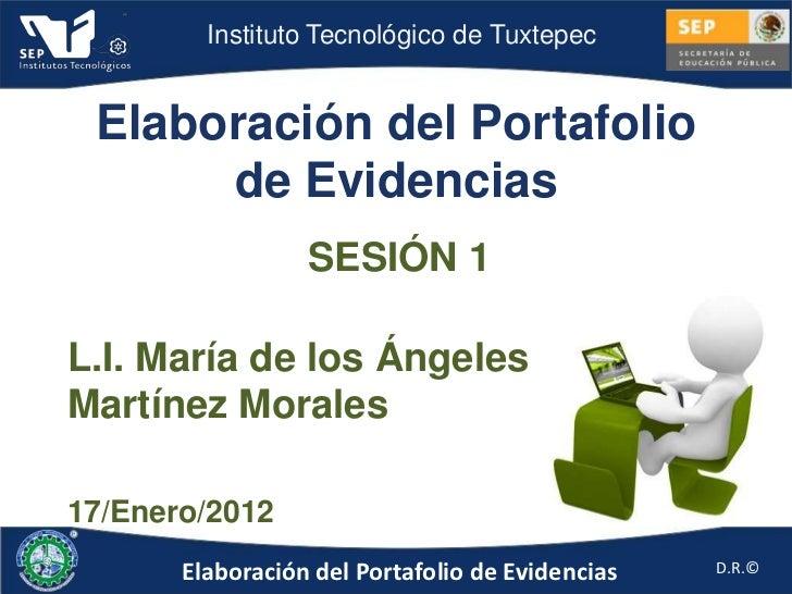Instituto Tecnológico de Tuxtepec Elaboración del Portafolio      de Evidencias                  SESIÓN 1L.I. María de los...
