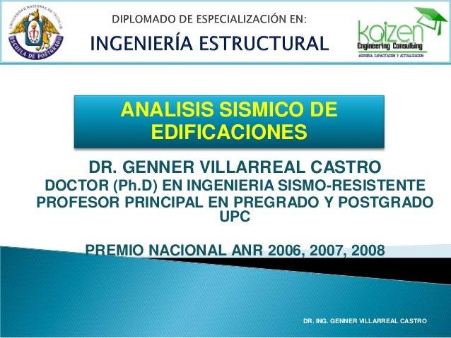 ANALISIS SISMICO DE EDIFICACIONES DR. GENNER VILLARREAL CASTRO DOCTOR (Ph.D) EN INGENIERIA SISMO-RESISTENTE PROFESOR PRINC...