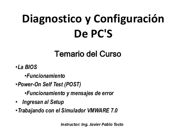 Diagnostico y Configuración            De PCS              Temario del Curso•La BIOS    •Funcionamiento•Power-On Self Test...