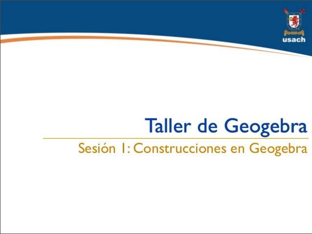 Sesion 1: Construcciones en Geogebra (LEMC USACH)