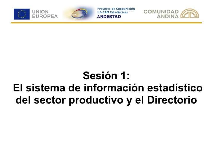 Sesión 1:  El sistema de información estadístico del sector productivo y el Directorio