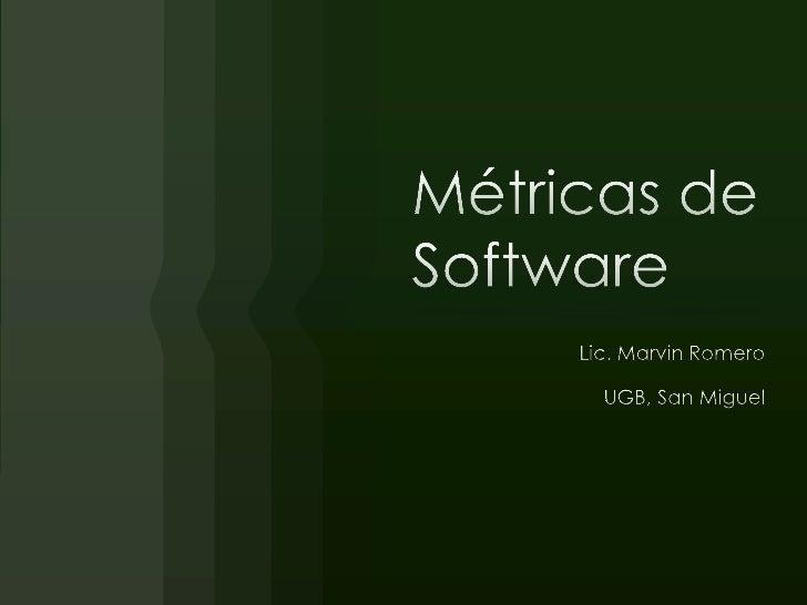 Métricas de Software<br />Lic. Marvin Romero<br />UGB, San Miguel<br />