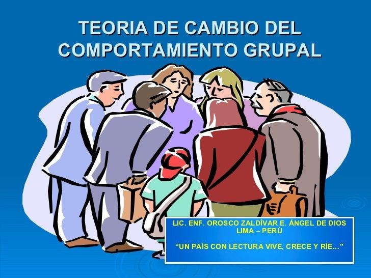 """TEORIA DE CAMBIO DEL COMPORTAMIENTO GRUPAL LIC. ENF. OROSCO ZALDÍVAR E. ÁNGEL DE DIOS LIMA – PERÚ """" UN PAÍS CON LECTURA VI..."""