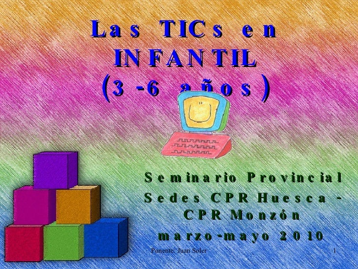 Las TICs en INFANTIL (3-6 años) Seminario Provincial Sedes CPR Huesca - CPR Monzón marzo-mayo 2010