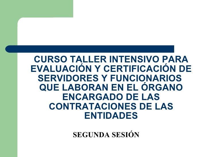 CURSO TALLER INTENSIVO PARA EVALUACIÓN Y CERTIFICACIÓN DE SERVIDORES Y FUNCIONARIOS  QUE LABORAN EN EL ÓRGANO ENCARGADO DE...