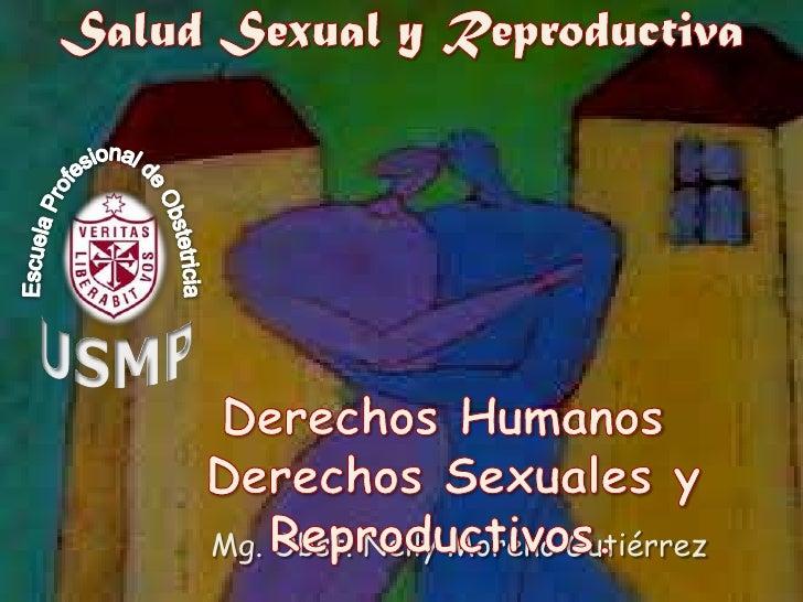 Salud Sexual y Reproductiva<br />Derechos Humanos<br /> Derechos Sexuales y Reproductivos. <br />Mg.Obst. Nelly Moreno Gut...