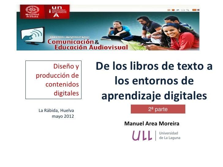 Diseño y       De los libros de texto aproducción de   contenidos           los entornos de     digitales                 ...