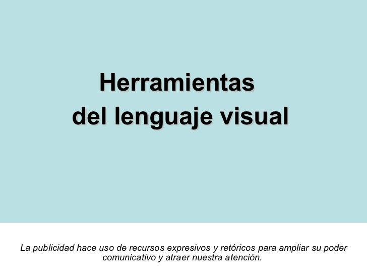 <ul><li>Herramientas  </li></ul><ul><li>del lenguaje visual </li></ul>La publicidad hace uso de recursos expresivos y retó...
