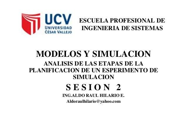 ESCUELA PROFESIONAL DE INGENIERIA DE SISTEMAS MODELOS Y SIMULACION ANALISIS DE LAS ETAPAS DE LAANALISIS DE LAS ETAPAS DE L...