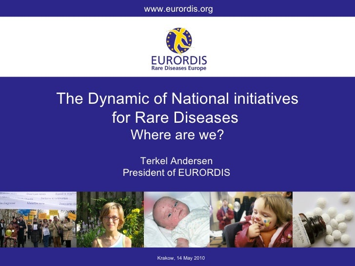 The Dynamic of National initiatives for Rare Diseases  Where are we? Krakow, 14 May 2010 www.eurordis.org Terkel Andersen ...