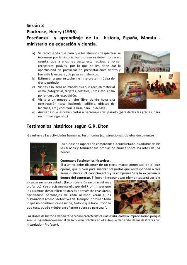 Sesión 3 Plockrose, Henry (1996) Enseñanza y aprendizaje de la historia, España, Morata - ministerio de educación y cienci...