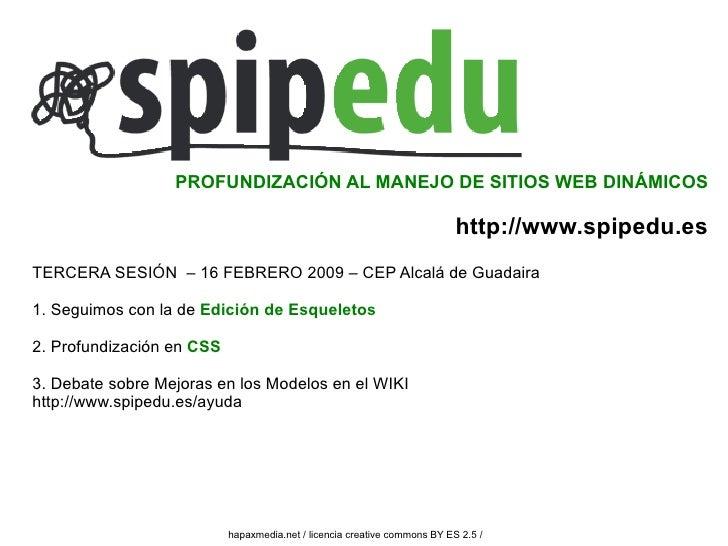 TERCERA SESIÓN  – 16 FEBRERO 2009 – CEP Alcalá de Guadaira 1. Seguimos con la de  Edición de Esqueletos 2. Profundización ...