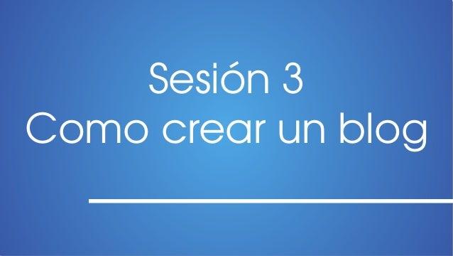 Sesión3Comocrearunblog