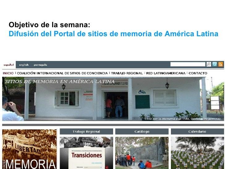 Objetivo de la semana:  Difusión del Portal de sitios de memoria de América Latina