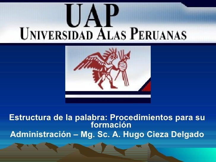 <ul><li>Estructura de la palabra: Procedimientos para su formación </li></ul><ul><li>Administración – Mg. Sc. A. Hugo Ciez...