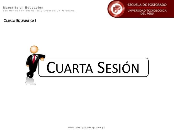 Maestría en Educacióncon Mención en Edumática y Docencia UniversitariaCURSO: EDUMÁTICA I                             CUART...