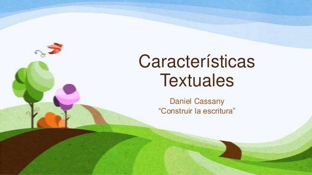 """Características Textuales Daniel Cassany """"Construir la escritura"""""""