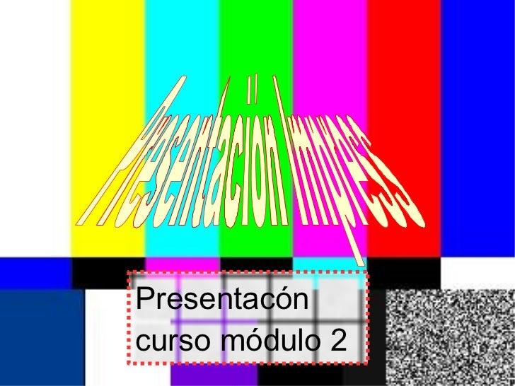 Presentacón curso módulo 2 Presentación Impress