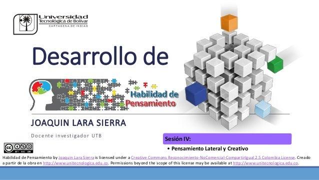 Desarrollo de JOAQUIN LARA SIERRA Docente investigador UTB Habilidad de Pensamiento by Joaquin Lara Sierra is licensed und...