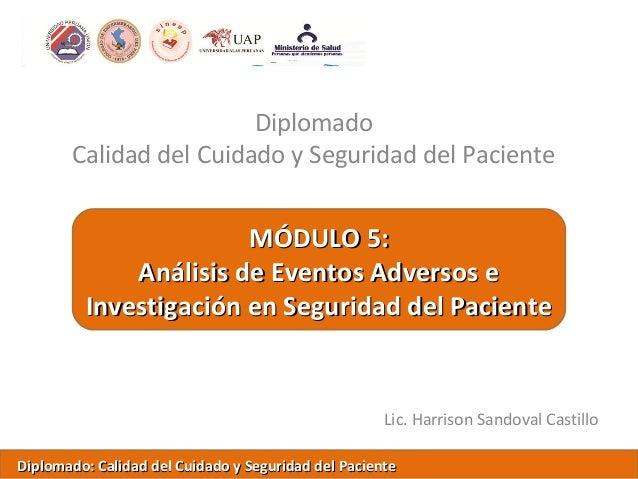 Diplomado Calidad del Cuidado y Seguridad del Paciente Lic. Harrison Sandoval Castillo MÓDULO 5:MÓDULO 5: Análisis de Even...