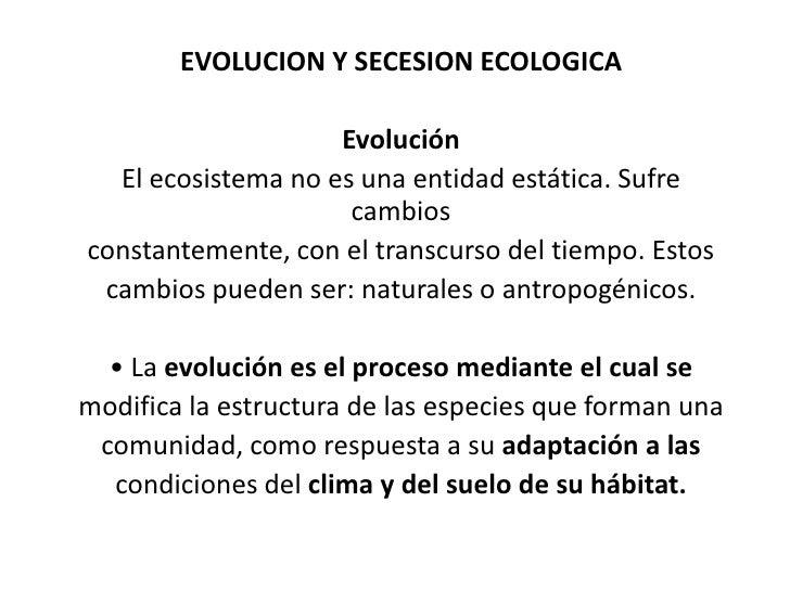 EVOLUCION Y SECESION ECOLOGICA                      Evolución   El ecosistema no es una entidad estática. Sufre           ...