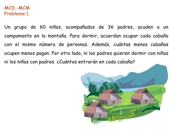 MCD -MCM<br />Problema 1.<br />Un grupo de 60 niños, acompañados de 36 padres, acuden a un campamento en la montaña. Para ...