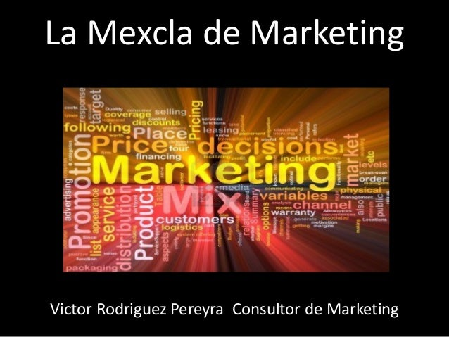 La Mexcla de Marketing Victor Rodriguez Pereyra Consultor de Marketing