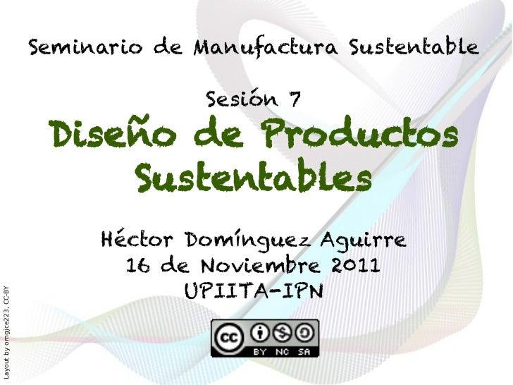 Seminario de Manufactura Sustentable                                            Sesión 7                               Dis...