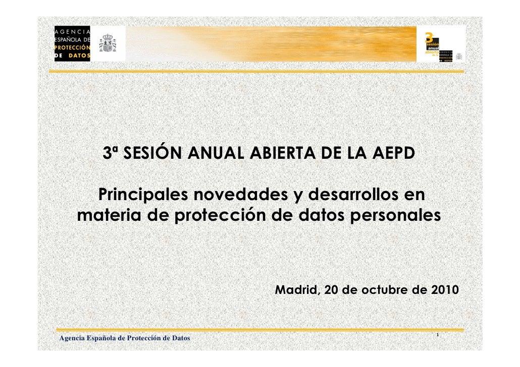 3ª SESIÓN ANUAL ABIERTA DE LA AEPD        Principales novedades y desarrollos en      materia de protección de datos perso...
