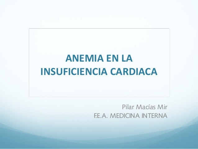ANEMIA EN LA INSUFICIENCIA CARDIACA Pilar Macías Mir F.E.A. MEDICINA INTERNA