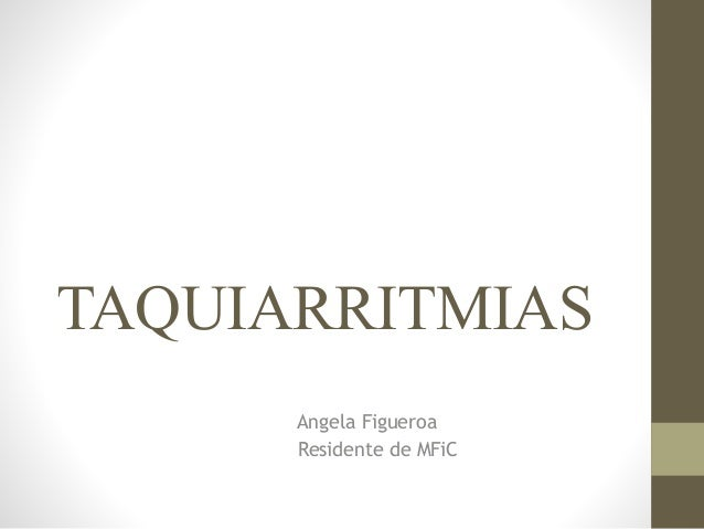 TAQUIARRITMIAS   Angela Figueroa Residente de MFiC