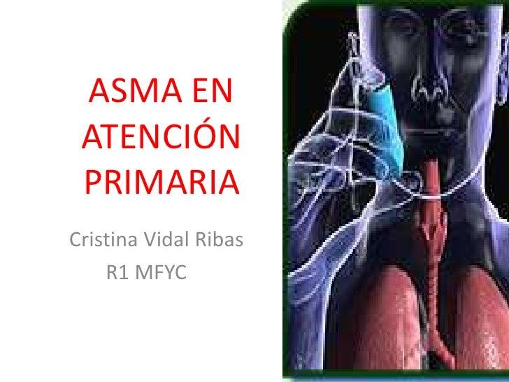 ASMA EN ATENCIÓN PRIMARIACristina Vidal Ribas    R1 MFYC