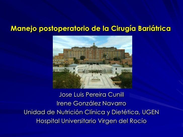 Manejo postoperatorio de la Cirugía Bariátrica                    Jose Luis Pereira Cunill               Irene González Na...