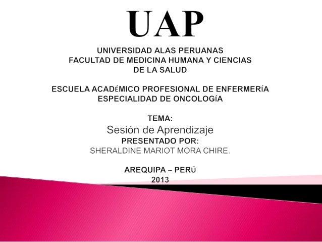 ◦ Escuela profesional : Enfermería ◦ Ciclo : I ◦ Asignatura : 2da Especialidad Oncología. ◦ Docente : Lic. Sheraldine Mora...