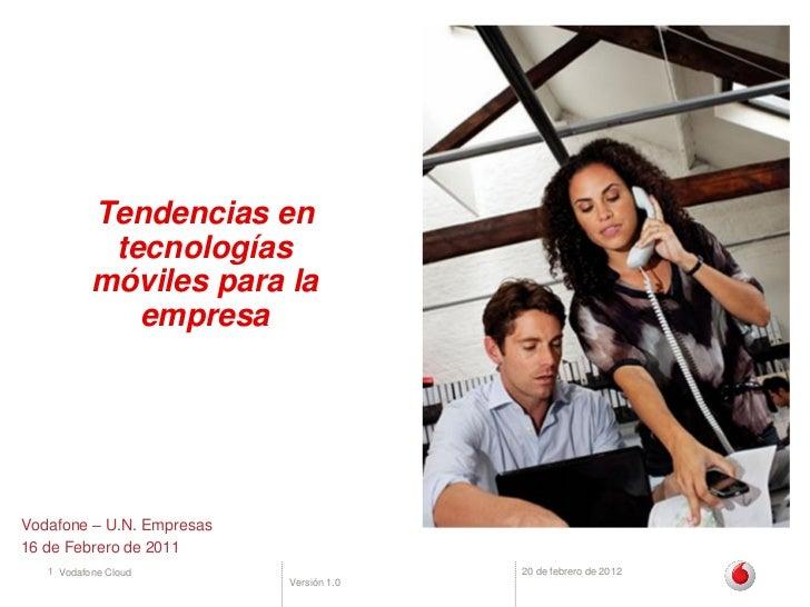 Tendencias en            tecnologías           móviles para la              empresaVodafone – U.N. Empresas16 de Febrero d...