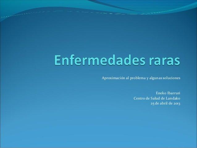 Aproximación al problema y algunas solucionesEneko IbarruriCentro de Salud de Landako25 de abril de 2013