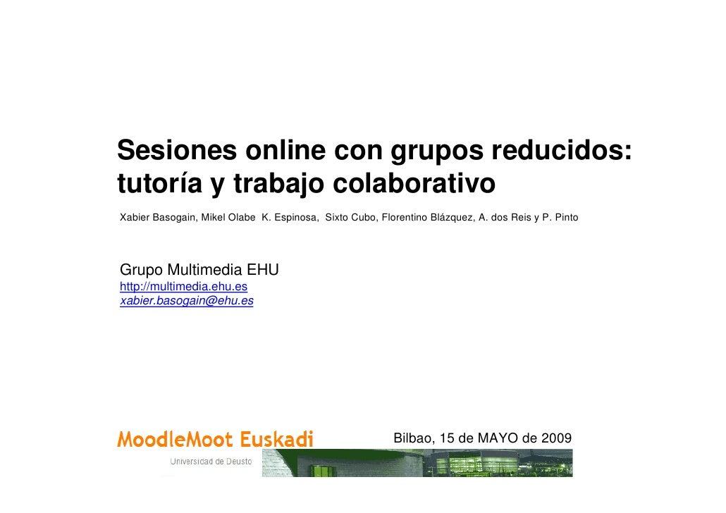 Sesiones online con grupos reducidos: tutoría y trabajo colaborativo Xabier Basogain, Mikel Olabe K. Espinosa, Sixto Cubo,...