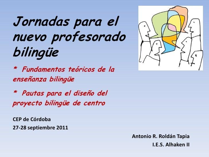 Jornadas para elnuevo profesoradobilingüe* Fundamentos teóricos de laenseñanza bilingüe* Pautas para el diseño delproyecto...